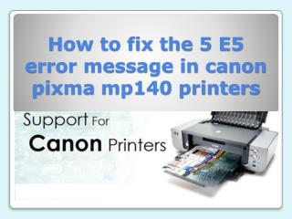 How to fix the 5 E5 error message in canon pixma mp140 printers