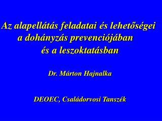 Az alapell t s feladatai  s lehetos gei  a doh nyz s prevenci j ban        s a leszoktat sban                 Dr. M rton