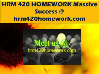 HRM 420 HOMEWORK Massive Success @ hrm420homework.com