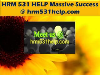 HRM 531 HELP Massive Success @ hrm531help.com