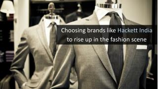 Choosing brands like Hackett India to rise up in the fashion scene