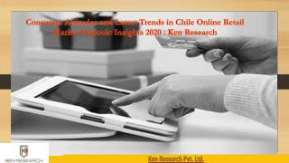 Consumer attitudes and online retail dynamics in chile  : Ken Research