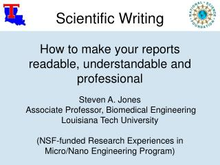 Scientific Writing  How to make your reports readable, understandable and professional  Steven A. Jones  Associate Profe