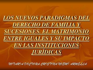 LOS NUEVOS PARADIGMAS DEL DERECHO DE FAMILIA Y SUCESIONES. EL MATRIMONIO ENTRE IGUALES Y SU IMPACTO EN LAS INSTITUCIONES