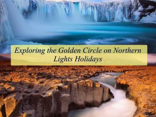 Exploring the Golden Circle on Northern Lights Holidays