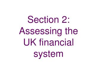 Section 2: Assessing the UK financial system