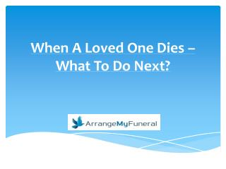 When A Loved One Dies – What To Do Next?