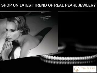 SHOP ON LATEST TREND OF REAL PEARL JEWLERY- TIMELESS PEARL