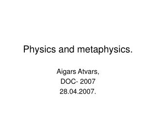 Physics and metaphysics.