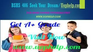 BSHS 406 Seek Your Dream/uophelp.com