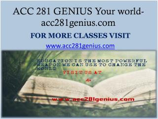 ACC 281 GENIUS Your world- acc281genius.com