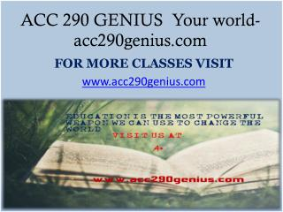 ACC 290 GENIUS  Your world-acc290genius.com
