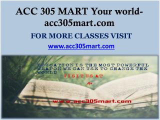 ACC 305 MART Your world- acc305mart.com