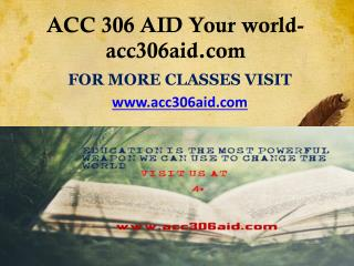ACC 306 AID Your world- acc306aid.com