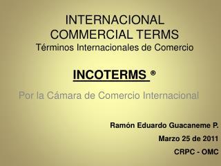 INTERNACIONAL COMMERCIAL TERMS T rminos Internacionales de Comercio   INCOTERMS
