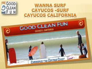 WANNA SURF CAYUCOS -surf Cayucos California