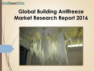 Global  ReseaBuilding Antifreeze Marketrch Report 2016