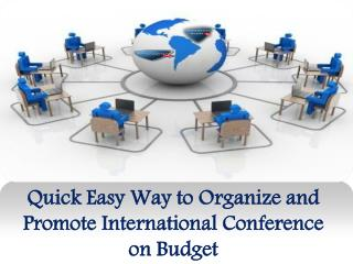 Quick easy way to organize and promote international conference on budget