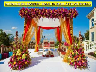 Mesmerizing banquet halls in Delhi at star hotels