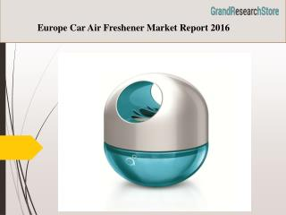 Europe Car Air Freshener Market Report 2016