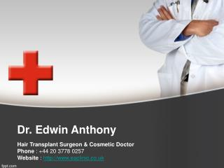 Dr. Edwin Anthony - Hair Transplant Surgeon & Cosmetic Doctor
