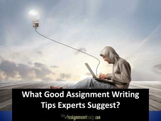 What Good Assignment Writing Tips Experts Suggest?