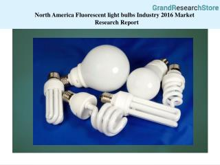 North America Fluorescent light bulbs Industry 2016 Market Research Report