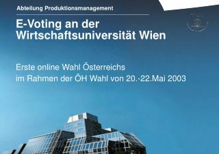 E-Voting an der Wirtschaftsuniversit t Wien  Erste online Wahl  sterreichs im Rahmen der  H Wahl von 20.-22.Mai 2003