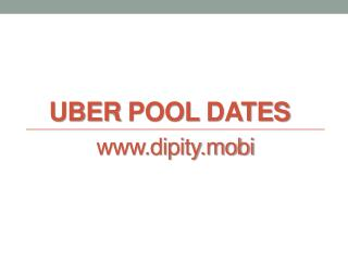 Uber Pool Dates - www.dipity.mobi