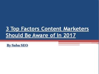 3 Top Factors Content Marketers Should Be Aware of In 2017