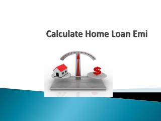 How to calculate the monthly installments of your home loan?