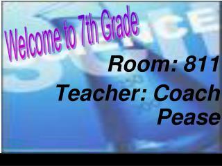 Room: 811 Teacher: Coach Pease