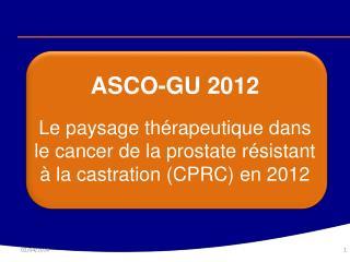 ASCO-GU 2012    Le paysage th rapeutique dans le cancer de la prostate r sistant   la castration CPRC en 2012