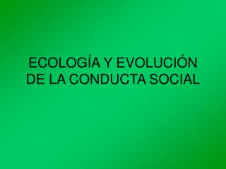ECOLOG A Y EVOLUCI N DE LA CONDUCTA SOCIAL