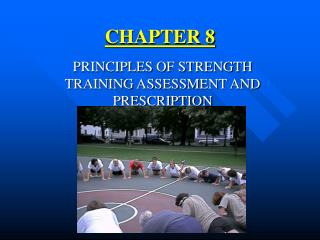 PRINCIPLES OF STRENGTH TRAINING ASSESSMENT AND PRESCRIPTION