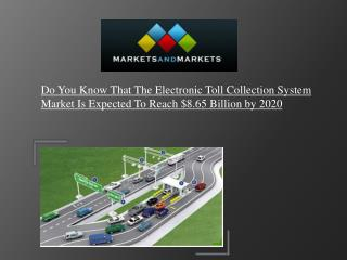Electronic Toll Collection Market is expected to reach $8.65 Billion by 2020