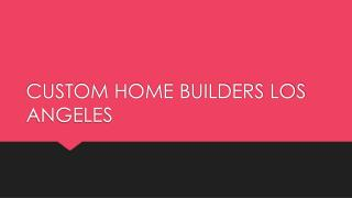 CUSTOM HOME BUILDERS LOS ANGELES