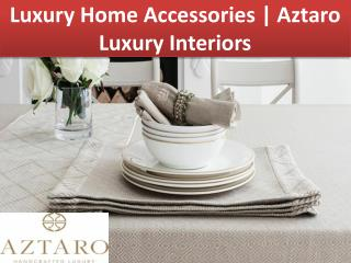 Luxury Home Accessories | Aztaro Luxury Interiors