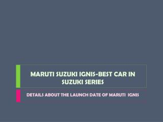 Maruti Suzuki Ignis-Best car in Suzuki series