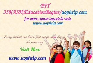 PSY 350(ASH) Education Begins/uophelp.com