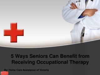 5 Ways Seniors Can Benefit from Receiving Occupational Therapy