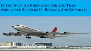 If You Want An Emergency Air And Train Ambulance Services In Kolkata And Guwahati