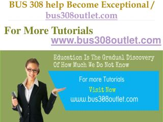 BUS 308 help Become Exceptional / bus308outlet.Com