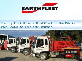 Finding Truck Hire in Gold Coast on the Web is Much Easier to Meet Your Demands.