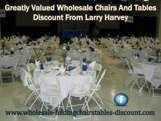 Greatly Valued Wholesale Chairs and Tables Discount From Larry Harvey