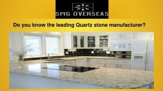 Do you know the leading Quartz stone manufacturer