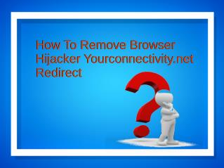 How To Remove Browser Hijacker Yourconnectivity.net Redirect