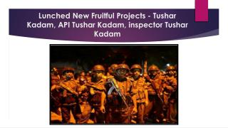 Lunched New Fruitful Projects - Tushar Kadam, API Tushar Kadam,Inspector Tushar kadam