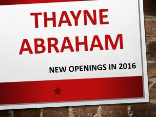 Thayne Abraham - New openings in 2016
