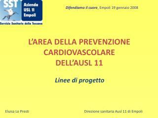 L AREA DELLA PREVENZIONE CARDIOVASCOLARE  DELL AUSL 11